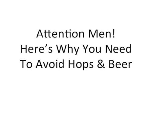 hops can be dangerous to your prostate