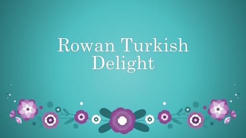 Rowan Turkish Delight